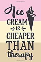 Ice Cream is cheaper than therapy.: Cute ice cream journal to write in. Lovely ice cream lover gift.