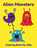 Alien Monsters Coloring Book For Kids: Easy Coloring Pages For Kids Ages 4-8
