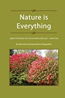 Nature Is Everything: Seeds of Wisdom for the Maturing Intellect
