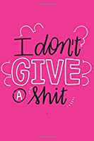 I Don't Give A Shit: Notebook: Women's Girl Boss Humour Gift Journal