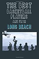 The Best Basketball Players are from  Long Beach journal: 6*9 Lined Diary Notebook, Journal or Planner and Gift with 120 pages