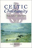 Celtic Christianity: Making Myths and Chasing Dreams