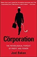 The Corporation: The Pathological Pursuit of Profit and Power