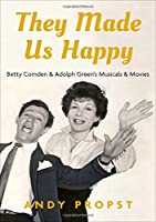 They Made Us Happy: Betty Comden and Adolph Green's Musicals and Movies