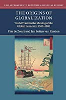The Origins of Globalization: World Trade in the Making of the Global Economy, 1500–1800 (New Approaches to Economic and Social History)