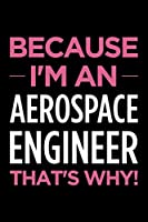 Because I'm an aerospace engineer that's why: Blank lined office humor themed journal and notebook to write in: With a versatile interior: Pink text
