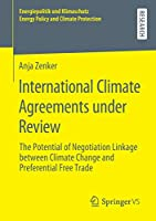 International Climate Agreements under Review: The Potential of Negotiation Linkage between Climate Change and Preferential Free Trade (Energiepolitik und Klimaschutz. Energy Policy and Climate Protection)