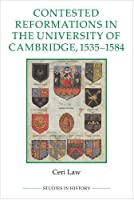 Contested Reformations in the University of Cambridge, 1535-1584 (Studies in History)