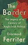 The Border: The Legacy of a Century of Anglo-Irish Politics (English Edition)