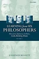 Learning from Six Philosophers: Descartes, Spinoza, Leibniz, Locke, Berkeley, Hume, Volume 2