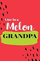 One In a Melon Grandpa: Cute Family Member Appriciation Diary / Notebook / Journal / Gift Card. Perfect For Birthday or Christmas (6x9 110 blank line pages)