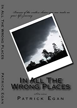 In All The Wrong Places by [Egan, Patrick]