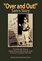 Over and Out: The Private War Diary of Captain Samuel Cutler, Army Air Corps, 1942-1944