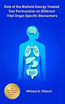Role of the Biofield Energy Treated Test Formulation on Different Vital Organ Specific Biomarkers by [Plikerd, William D.]