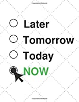 LATER, TOMORROW, TODAY, NOW.: Motivational Notebook, Journal, Diary, Daily Journal Notebook, Writing book (251 Pages, Blank, 8,5x11 , Matte)