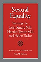 Sexual Equality: A John Stuart Mill, Harriet Taylor Mill, and Helen Taylor Reader