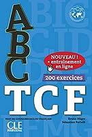 ABC TCF. Tous niveaux. Buch+Audio-CD+Online-Uebungen: Test de connaissance du français, 200 exercices. Buch + mp3 CD + entraînement en ligne + Corrigés et transcriptions