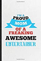 I'm a Proud Mom of a Freaking Awesome Entertainer: Blank Funny Circus Entertainment Lined Notebook/ Journal For Clown Acrobatics Juggling, Inspirational Saying Unique Special Birthday Gift Idea Modern 6x9 110 Pages