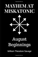Mayhem at Miskatonic: August Beginnings