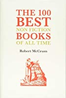 The 100 Best Nonfiction Books of All Time (100 Best Books)