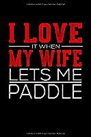 Notizbuch I Love It When My Wife Lets Me Paddle: Lustiges Notizbuch und Notizheft mit 120 Seiten Din A5 Geschenk Idee fuer Paddeln Fans und Coaches