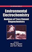 Environmental Electrochemistry: Analyses of Trace Element Bigeochemistry (Acs Symposium Series)