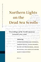 Northern Lights on the Dead Sea Scrolls: Proceedings of the Nordic Qumran Network 2003-2006 (STUDIES ON THE TEXTS OF THE DESERT OF JUDAH)
