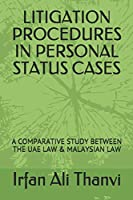 LITIGATION PROCEDURES IN PERSONAL STATUS CASES: A COMPARATIVE STUDY BETWEEN THE UAE LAW & MALAYSIAN LAW