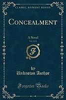 Concealment, Vol. 3 of 3: A Novel (Classic Reprint)