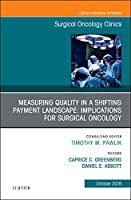Measuring Quality in a Shifting Payment Landscape: Implications for Surgical Oncology, An Issue of Surgical Oncology Clinics of North America, 1e (The Clinics: Surgery)