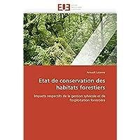 Etat de conservation des habitats forestiers: Impacts respectifs de la gestion sylvicole et de l'exploitation foresti?re (Omn.Univ.Europ.) (French Edition)【洋書】 [並行輸入品]