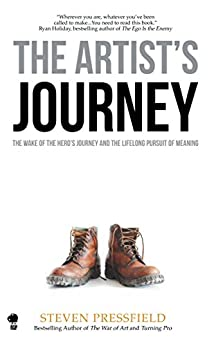 The Artist's Journey: The Wake of the Hero's Journey and the Lifelong Pursuit of Meaning by [Pressfield, Steven]
