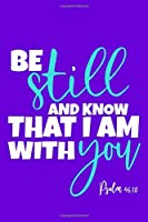 Be Still And Know That I Am With You - Psalm 46:10: Blank Lined Notebook :Bible Scripture Christian Journals Gift 6x9   110 Blank  Pages   Plain White Paper   Soft Cover Book