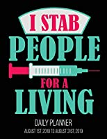 I Stab People for a Living Daily Planner August 1st, 2018 to August 31st, 2019: Nursing Student Nurse Daily Planner August 1st, 2018 to August 31st, 2019 Registered Nuse LPN