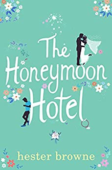 The Honeymoon Hotel: The Perfect Getaway Read for Summer 2018 by [Browne, Hester]