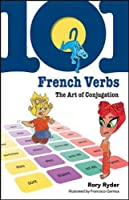 101 French Verbs: The Art of Conjugation (101... Language Series)