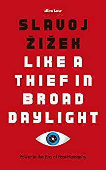 Like A Thief In Broad Daylight: Power in the Era of Post-Humanity by [Žižek, Slavoj]
