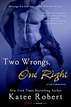 Two Wrongs, One Right (Come Undone Book 3) by [Robert, Katee]