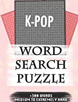 K-POP WORD SEARCH PUZZLE +300 WORDS Medium To Extremely Hard: AND MANY MORE OTHER TOPICS, With Solutions, 8x11' 80 Pages, All Ages : Kids 7-10, Solvable Word Search Puzzles, Seniors And Adults.
