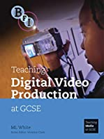 Teaching Digital Video Production at GCSE (Teaching Media at GCSE)