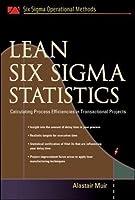 Lean Six Sigma Statistics: Calculating Process Efficiencies in Transactional Project (Six Sigman Operational Methods)【洋書】 [並行輸入品]
