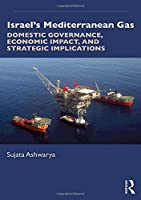 Israel's Mediterranean Gas: Domestic Governance, Economic Impact, and Strategic Implications