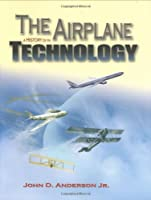 The Airplane: A History of Its Technology (Library of Flight)
