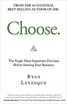 Choose: The Single Most Important Decision Before Starting Your Business by [Levesque, Ryan]