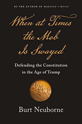 When at Times the Mob Is Swayed: Defending the Constitution in the Age of Trump