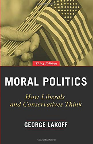 Download Moral Politics: How Liberals and Conservatives Think, Third Edition 022641129X