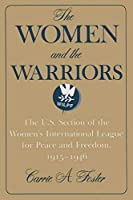 The Women and the Warriors: The U.S. Section of the Women's International League for Peace and Freedom, 1915-1946 (Syracuse Studies on Peace and Con)