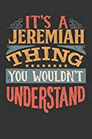 Its A Jeremiah Thing You Wouldnt Understand: Jeremiah Diary Planner Notebook Journal 6x9 Personalized Customized Gift For Someones Surname Or First Name is Jeremiah