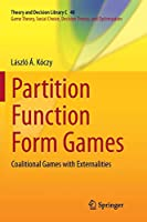 Partition Function Form Games: Coalitional Games with Externalities (Theory and Decision Library C)