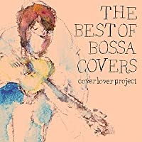 THE BEST OF BOSSA COVERS by COVER LOVER PROJECT (2006-11-08)